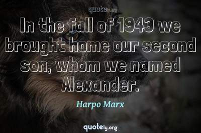 Photo Quote of In the fall of 1943 we brought home our second son, whom we named Alexander.