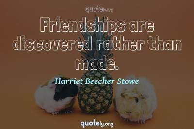 Photo Quote of Friendships are discovered rather than made.