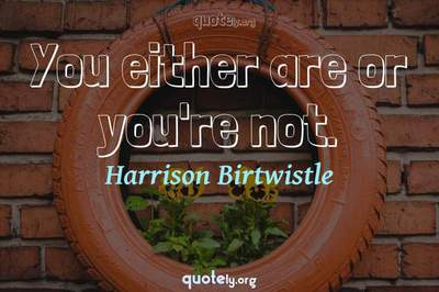 Photo Quote of You either are or you're not.