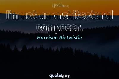 Photo Quote of I'm not an architectural composer.