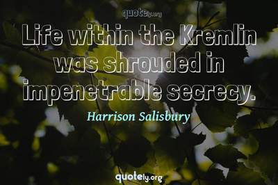Photo Quote of Life within the Kremlin was shrouded in impenetrable secrecy.