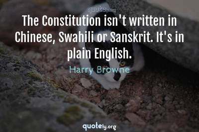 Photo Quote of The Constitution isn't written in Chinese, Swahili or Sanskrit. It's in plain English.