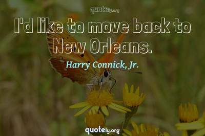 Photo Quote of I'd like to move back to New Orleans.