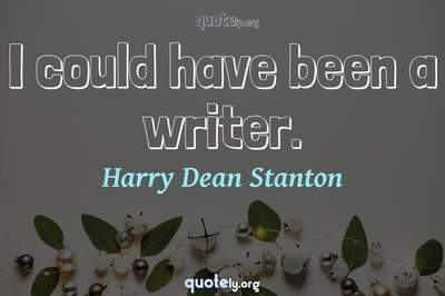 Photo Quote of I could have been a writer.