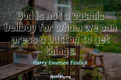 Photo Quote of God is not a cosmic bellboy for whom we can press a button to get things.