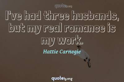 Photo Quote of I've had three husbands, but my real romance is my work.