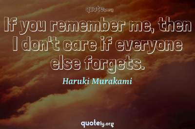 Photo Quote of If you remember me, then I don't care if everyone else forgets.