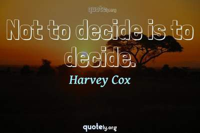 Photo Quote of Not to decide is to decide.