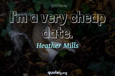 Photo Quote of I'm a very cheap date.