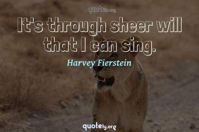 Photo Quote of It's through sheer will that I can sing.