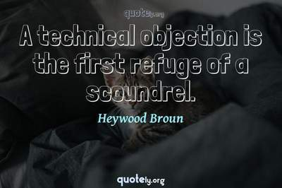 Photo Quote of A technical objection is the first refuge of a scoundrel.