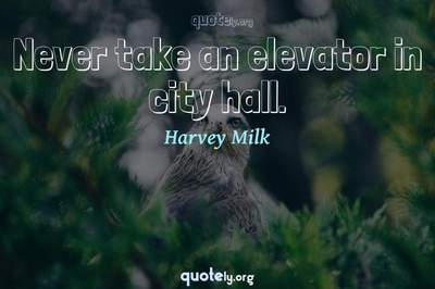 Photo Quote of Never take an elevator in city hall.