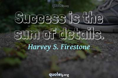 Photo Quote of Success is the sum of details.