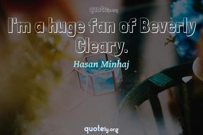 Photo Quote of I'm a huge fan of Beverly Cleary.