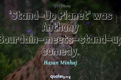 Photo Quote of 'Stand-Up Planet' was Anthony Bourdain-meets-stand-up comedy.