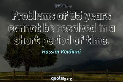 Photo Quote of Problems of 35 years cannot be resolved in a short period of time.
