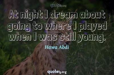 Photo Quote of At night I dream about going to where I played when I was still young.