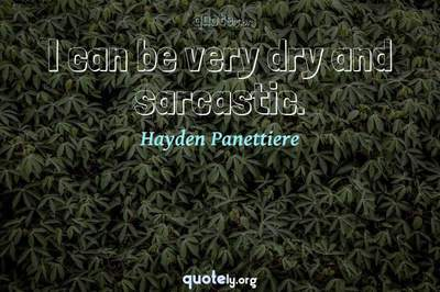 Photo Quote of I can be very dry and sarcastic.