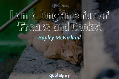 Photo Quote of I am a longtime fan of 'Freaks and Geeks'.