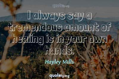 Photo Quote of I always say a tremendous amount of healing is in your own hands.