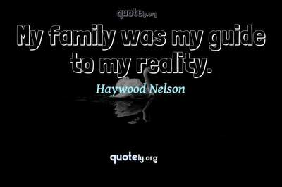 Photo Quote of My family was my guide to my reality.