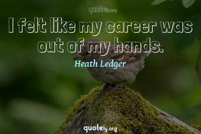 Photo Quote of I felt like my career was out of my hands.