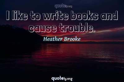 Photo Quote of I like to write books and cause trouble.