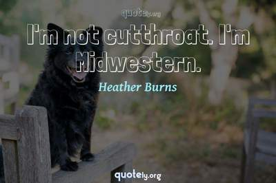 Photo Quote of I'm not cutthroat. I'm Midwestern.