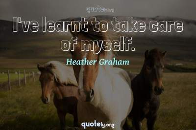 Photo Quote of I've learnt to take care of myself.