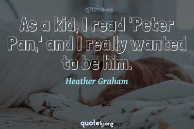 Photo Quote of As a kid, I read 'Peter Pan,' and I really wanted to be him.