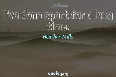 Photo Quote of I've done sport for a long time.