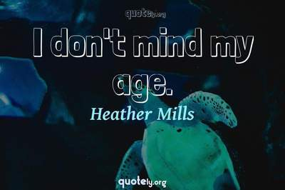 Photo Quote of I don't mind my age.