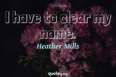 Photo Quote of I have to clear my name.