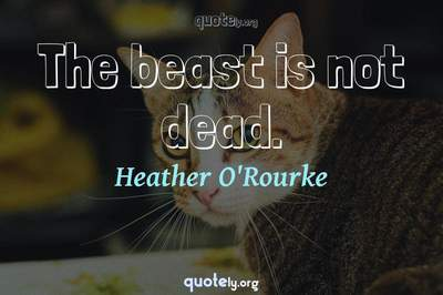 Photo Quote of The beast is not dead.