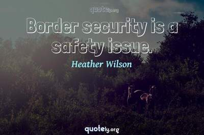 Photo Quote of Border security is a safety issue.