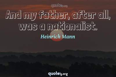 Photo Quote of And my father, after all, was a nationalist.