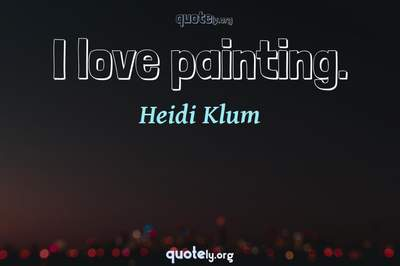Photo Quote of I love painting.