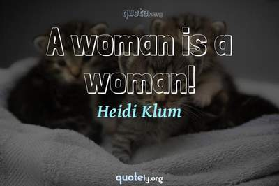 Photo Quote of A woman is a woman!