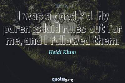 Photo Quote of I was a good kid. My parents laid rules out for me, and I followed them.
