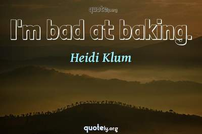 Photo Quote of I'm bad at baking.