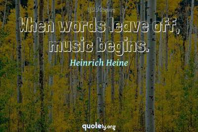 Photo Quote of When words leave off, music begins.
