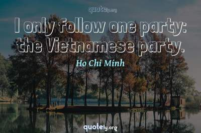 Photo Quote of I only follow one party: the Vietnamese party.