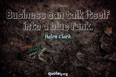 Photo Quote of Business can talk itself into a blue funk.