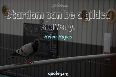 Photo Quote of Stardom can be a gilded slavery.