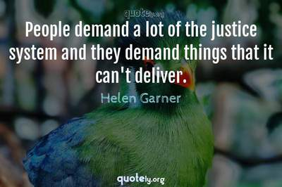Photo Quote of People demand a lot of the justice system and they demand things that it can't deliver.