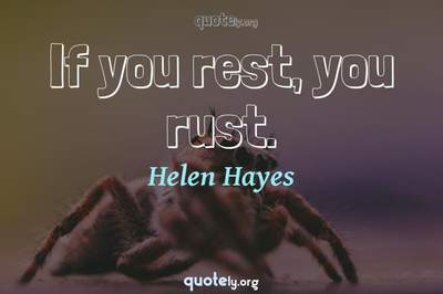 Photo Quote of If you rest, you rust.