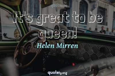 Photo Quote of It's great to be queen!
