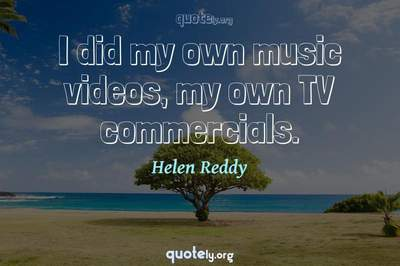 Photo Quote of I did my own music videos, my own TV commercials.