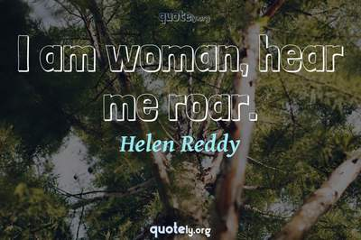 Photo Quote of I am woman, hear me roar.