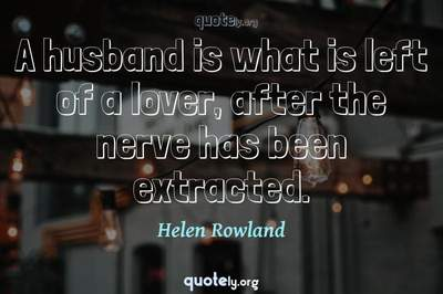 Photo Quote of A husband is what is left of a lover, after the nerve has been extracted.